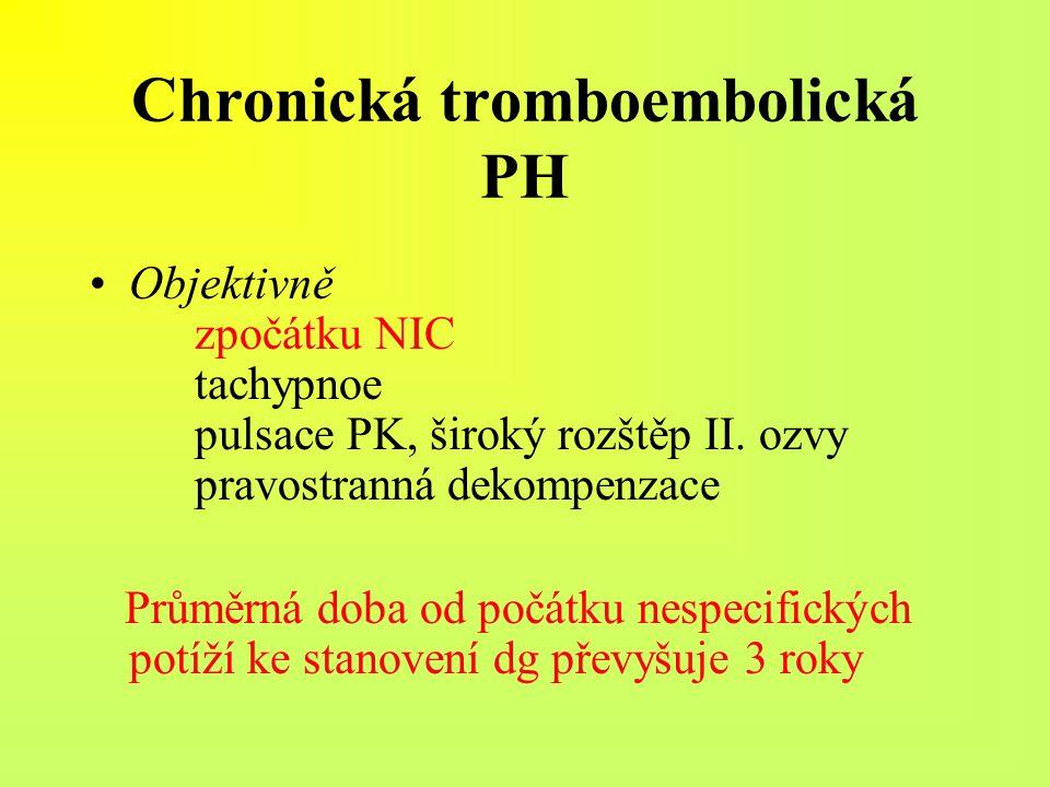 Chronická tromboembolická PH Objektivně zpočátku NIC tachypnoe pulsace PK, široký rozštěp II. ozvy pravostranná dekompenzace Průměrná doba od počátku
