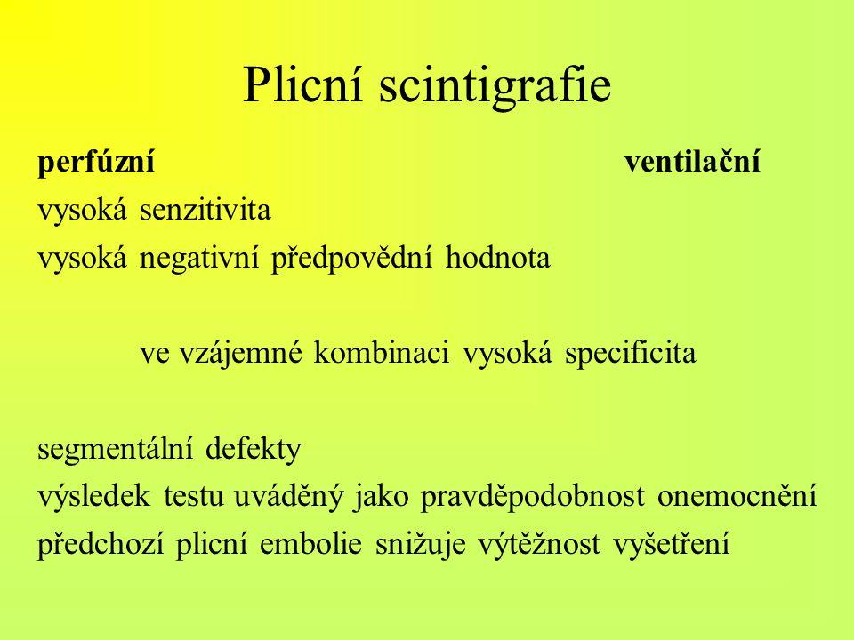 Plicní scintigrafie perfúzní ventilační vysoká senzitivita vysoká negativní předpovědní hodnota ve vzájemné kombinaci vysoká specificita segmentální d