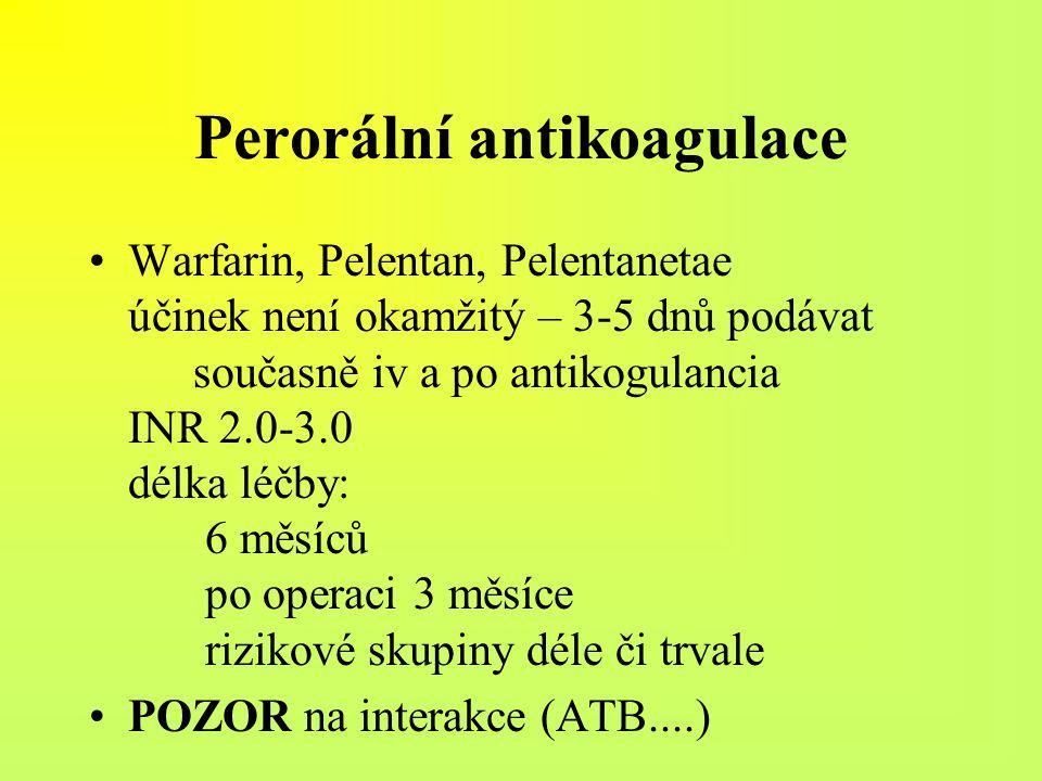 Perorální antikoagulace Warfarin, Pelentan, Pelentanetae účinek není okamžitý – 3-5 dnů podávat současně iv a po antikogulancia INR 2.0-3.0 délka léčb