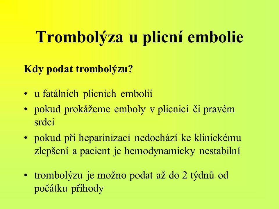Kdy podat trombolýzu? u fatálních plicních embolií pokud prokážeme emboly v plicnici či pravém srdci pokud při heparinizaci nedochází ke klinickému zl