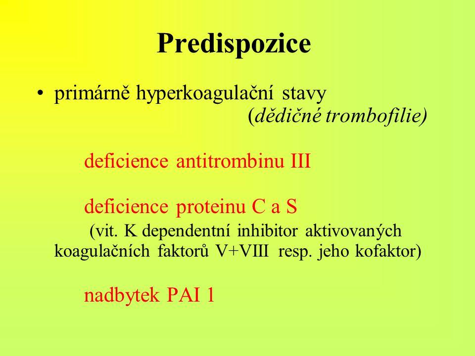Predispozice primárně hyperkoagulační stavy (dědičné trombofilie) deficience antitrombinu III deficience proteinu C a S (vit. K dependentní inhibitor
