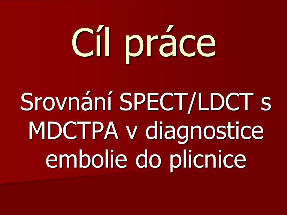 Cíl práce Srovnání SPECT/LDCT s MDCTPA v diagnostice embolie do plicnice