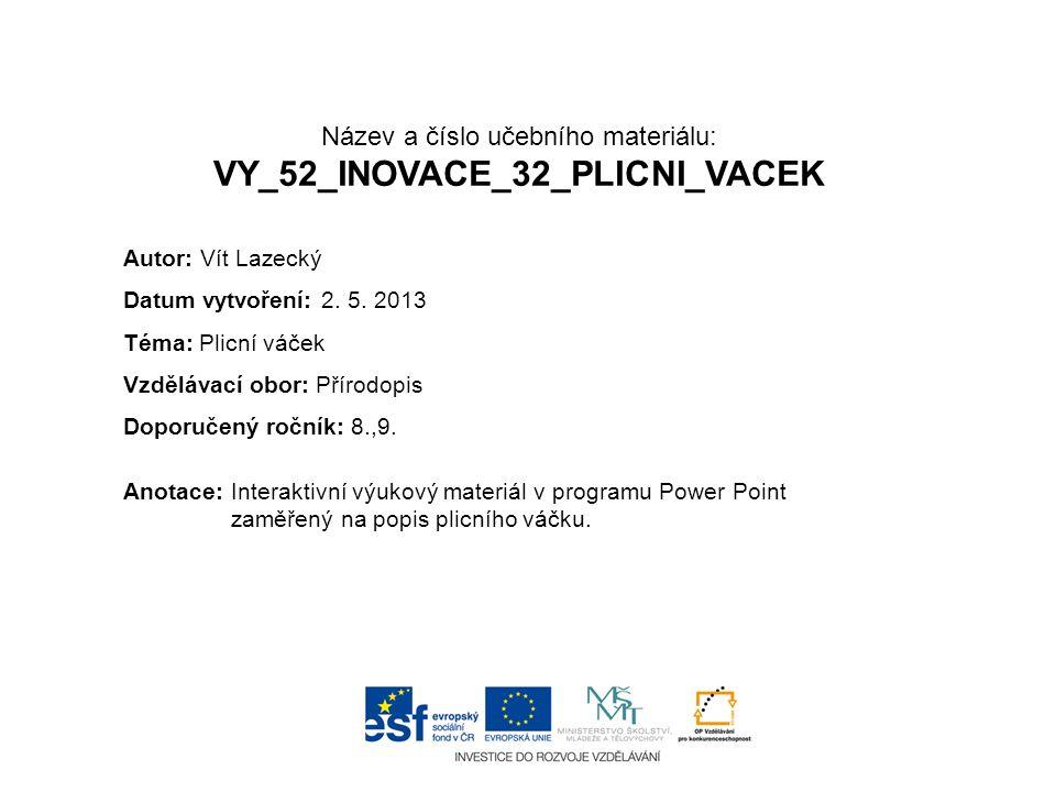 Název a číslo učebního materiálu: VY_52_INOVACE_32_PLICNI_VACEK Anotace:Interaktivní výukový materiál v programu Power Point zaměřený na popis plicního váčku.