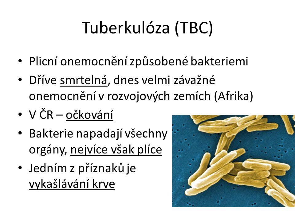 Tuberkulóza (TBC) Plicní onemocnění způsobené bakteriemi Dříve smrtelná, dnes velmi závažné onemocnění v rozvojových zemích (Afrika) V ČR – očkování B