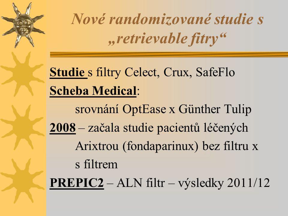 """Nové randomizované studie s """"retrievable fitry Studie s filtry Celect, Crux, SafeFlo Scheba Medical: srovnání OptEase x Günther Tulip 2008 – začala studie pacientů léčených Arixtrou (fondaparinux) bez filtru x s filtrem PREPIC2 – ALN filtr – výsledky 2011/12"""