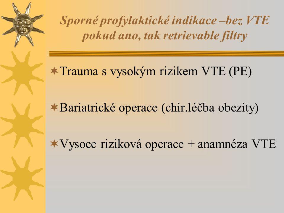 Sporné profylaktické indikace –bez VTE pokud ano, tak retrievable filtry  Trauma s vysokým rizikem VTE (PE)  Bariatrické operace (chir.léčba obezity)  Vysoce riziková operace + anamnéza VTE