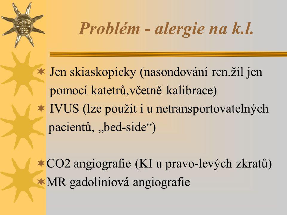 Problém - alergie na k.l.  Jen skiaskopicky (nasondování ren.žil jen pomocí katetrů,včetně kalibrace)  IVUS (lze použít i u netransportovatelných pa