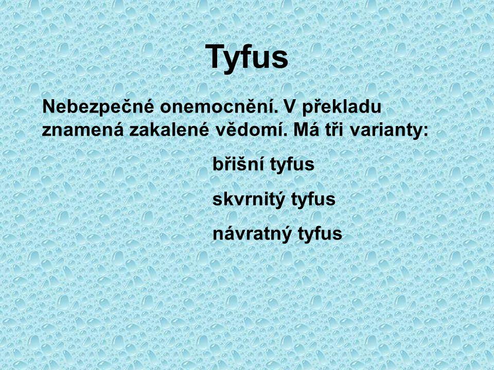 Tyfus Nebezpečné onemocnění.V překladu znamená zakalené vědomí.