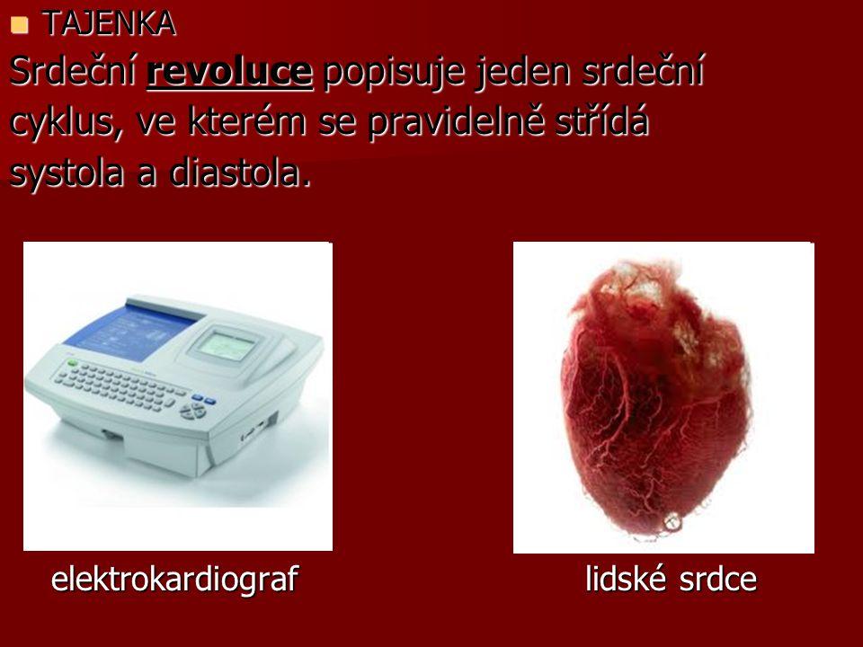 TAJENKA TAJENKA Srdeční revoluce popisuje jeden srdeční cyklus, ve kterém se pravidelně střídá systola a diastola.