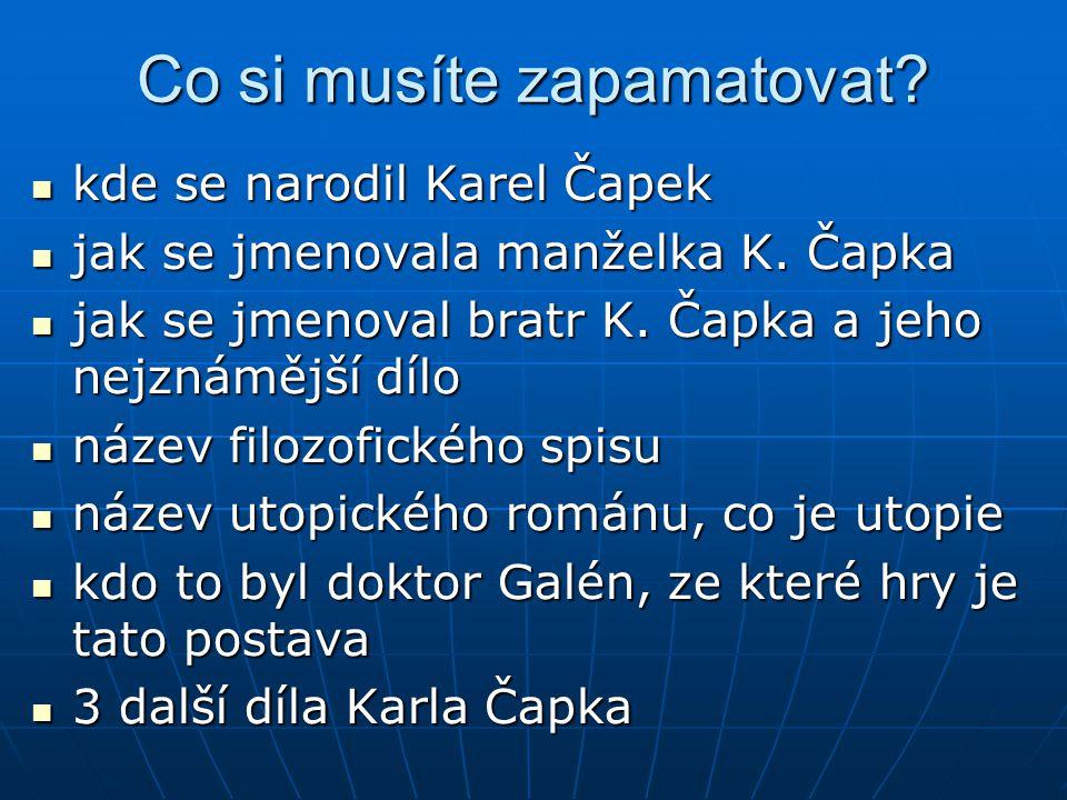 Co si musíte zapamatovat? kde se narodil Karel Čapek kde se narodil Karel Čapek jak se jmenovala manželka K. Čapka jak se jmenovala manželka K. Čapka