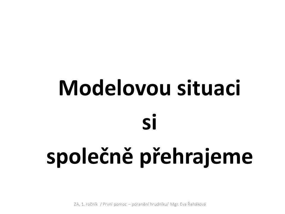 Modelovou situaci si společně přehrajeme ZA, 1. ročník / První pomoc – poranění hrudníku/ Mgr. Eva Řeháková