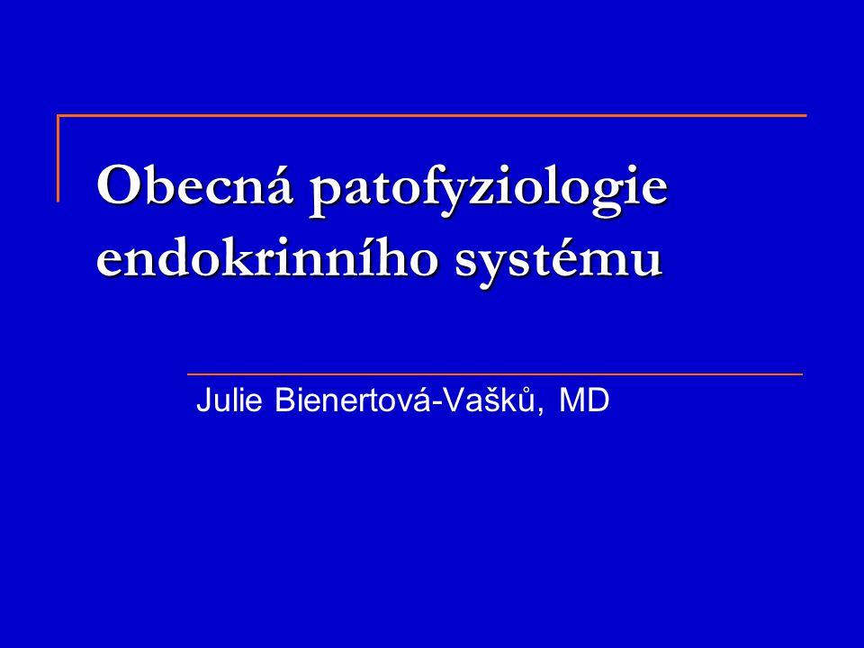 Obecná patofyziologie endokrinního systému Julie Bienertová-Vašků, MD