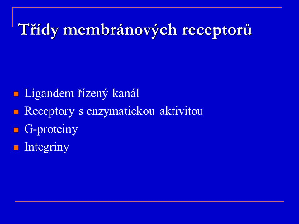 Ligandem řízený kanál Receptory s enzymatickou aktivitou G-proteiny Integriny Třídy membránových receptorů