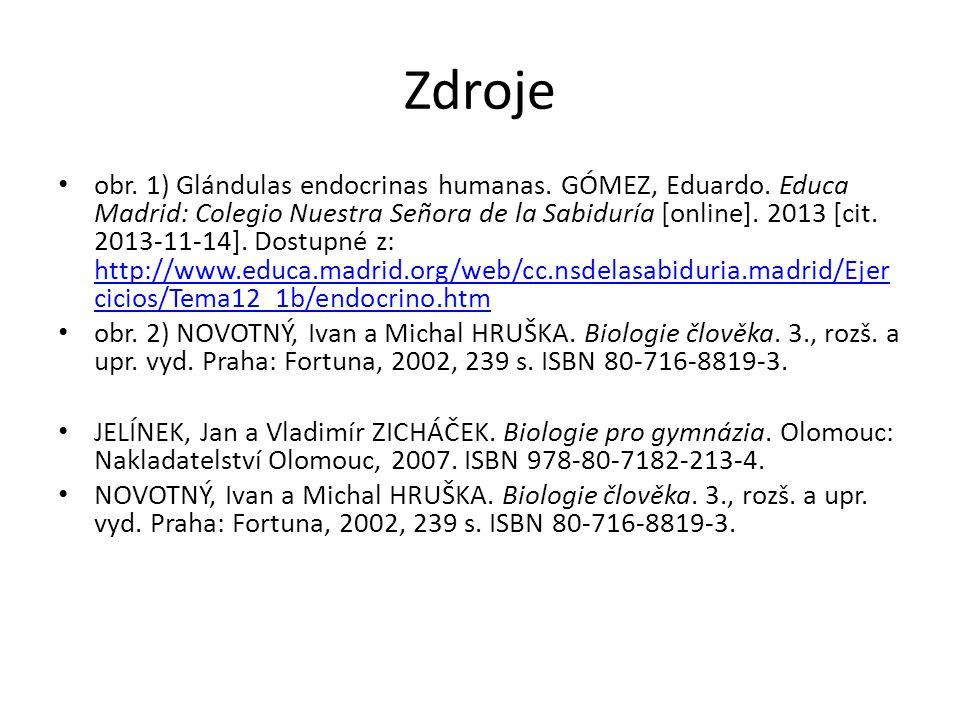 Zdroje obr. 1) Glándulas endocrinas humanas. GÓMEZ, Eduardo. Educa Madrid: Colegio Nuestra Señora de la Sabiduría [online]. 2013 [cit. 2013-11-14]. Do