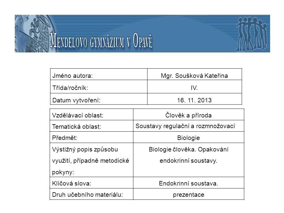Jméno autora:Mgr. Soušková Kateřina Třída/ročník:IV. Datum vytvoření:16. 11. 2013 Vzdělávací oblast:Člověk a příroda Tematická oblast: Soustavy regula