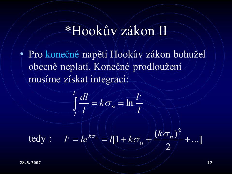 28. 3. 200712 *Hookův zákon II Pro konečné napětí Hookův zákon bohužel obecně neplatí. Konečné prodloužení musíme získat integrací: tedy :