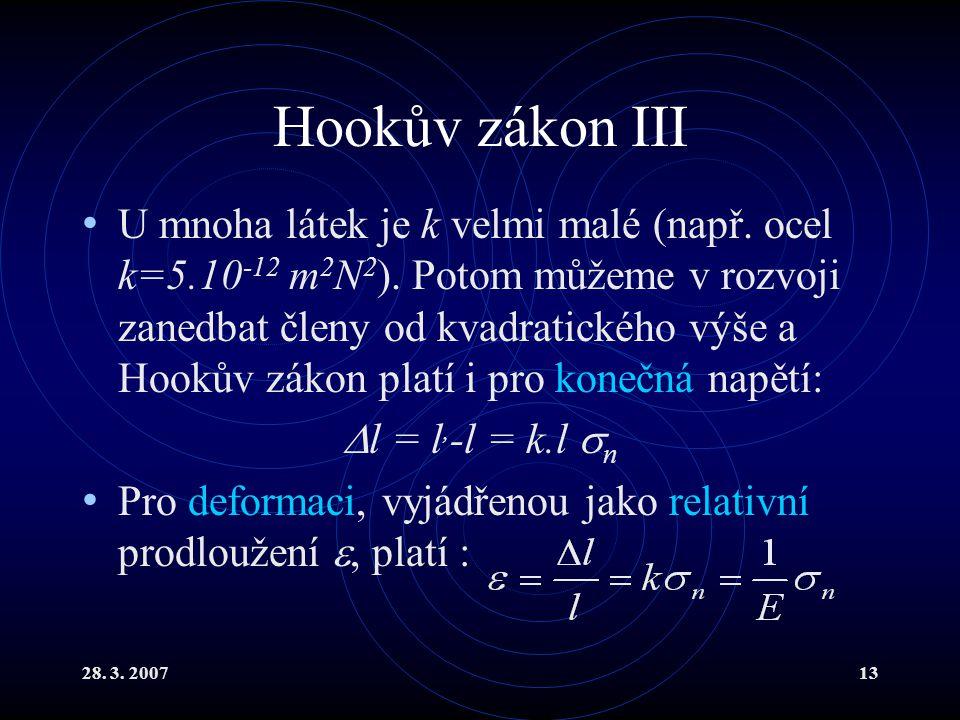 28. 3. 200713 Hookův zákon III U mnoha látek je k velmi malé (např. ocel k=5.10 -12 m 2 N 2 ). Potom můžeme v rozvoji zanedbat členy od kvadratického