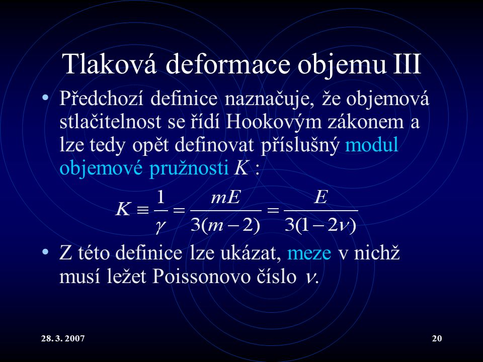28. 3. 200720 Tlaková deformace objemu III Předchozí definice naznačuje, že objemová stlačitelnost se řídí Hookovým zákonem a lze tedy opět definovat