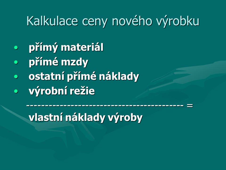 Kalkulace ceny nového výrobku přímý materiálpřímý materiál přímé mzdypřímé mzdy ostatní přímé nákladyostatní přímé náklady výrobní režievýrobní režie ------------------------------------------- = vlastní náklady výroby ------------------------------------------- = vlastní náklady výroby