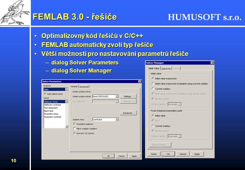 HUMUSOFT s.r.o. 10 FEMLAB 3.0 - řešiče Optimalizovný kód řešičů v C/C++Optimalizovný kód řešičů v C/C++ FEMLAB automaticky zvolí typ řešičeFEMLAB auto
