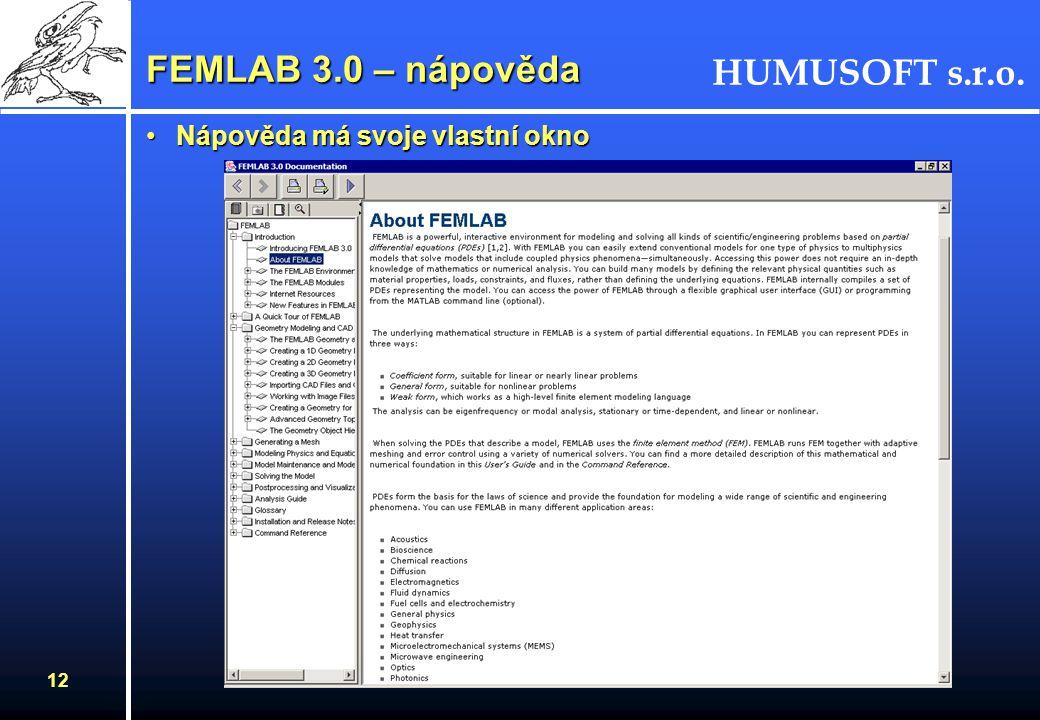 HUMUSOFT s.r.o. 12 FEMLAB 3.0 – nápověda Nápověda má svoje vlastní oknoNápověda má svoje vlastní okno