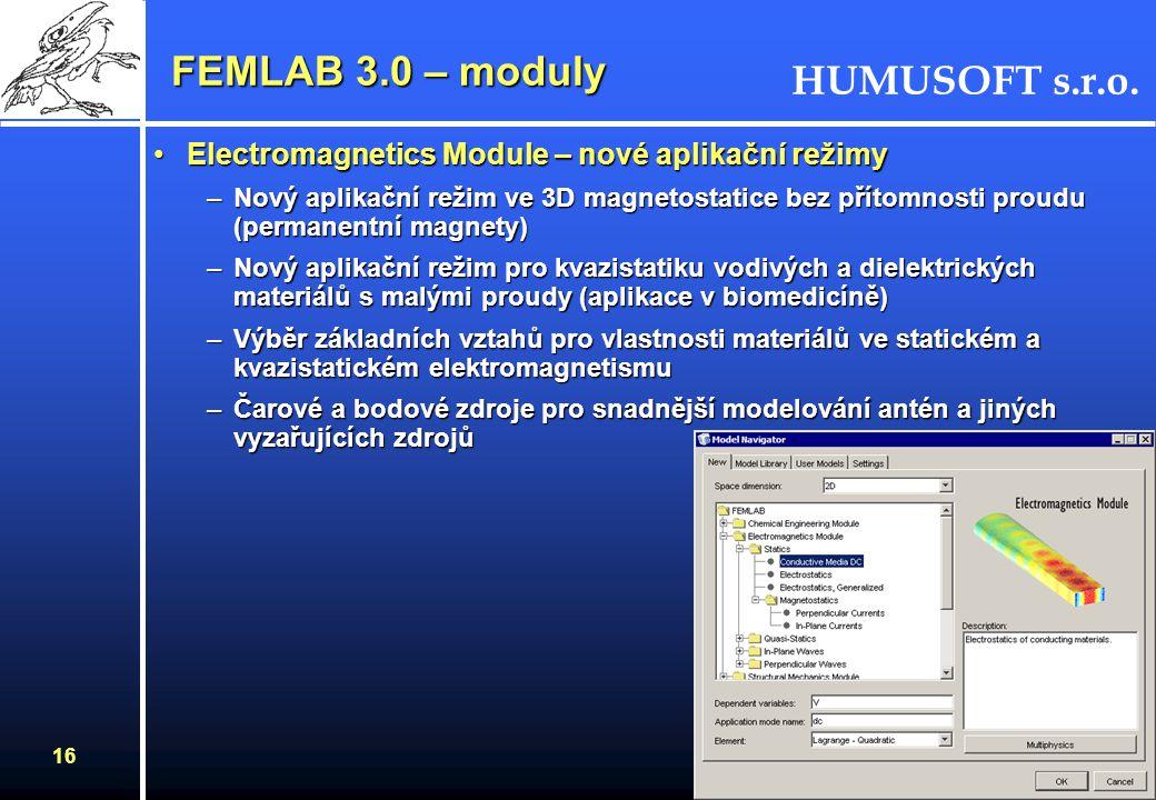 HUMUSOFT s.r.o. 16 FEMLAB 3.0 – moduly Electromagnetics Module – nové aplikační režimyElectromagnetics Module – nové aplikační režimy –Nový aplikační