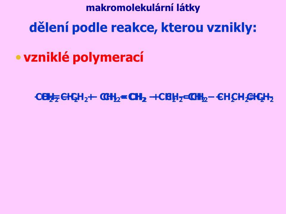 vzniklé polykondenzací makromolekulární látky dělení podle reakce, kterou vznikly: HOOC(CH 2 ) 4 COOH + H 2 N(CH 2 ) 6 NH 2 H2OH2O -OC(CH 2 ) 4 CO-HN(CH 2 ) 6 NH- … H 2 O