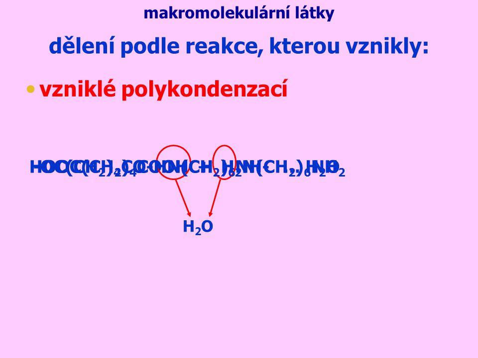 vzniklé polykondenzací makromolekulární látky dělení podle reakce, kterou vznikly: HOOC(CH 2 ) 4 COOH + H 2 N(CH 2 ) 6 NH 2 H2OH2O -OC(CH 2 ) 4 CO-HN(