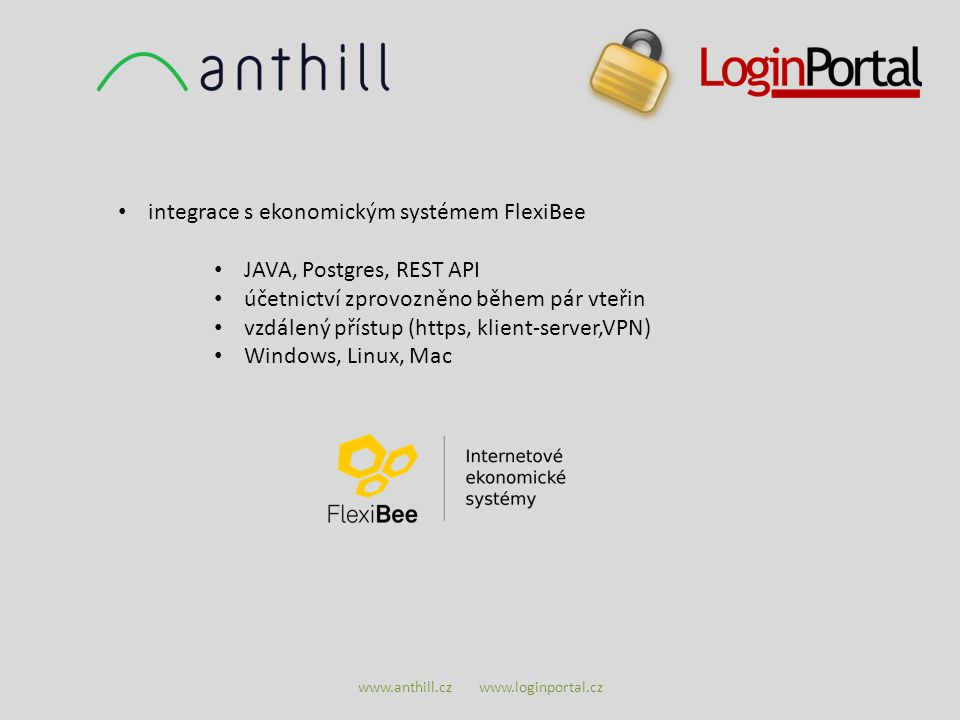 www.anthill.cz www.loginportal.cz integrace s ekonomickým systémem FlexiBee JAVA, Postgres, REST API účetnictví zprovozněno během pár vteřin vzdálený