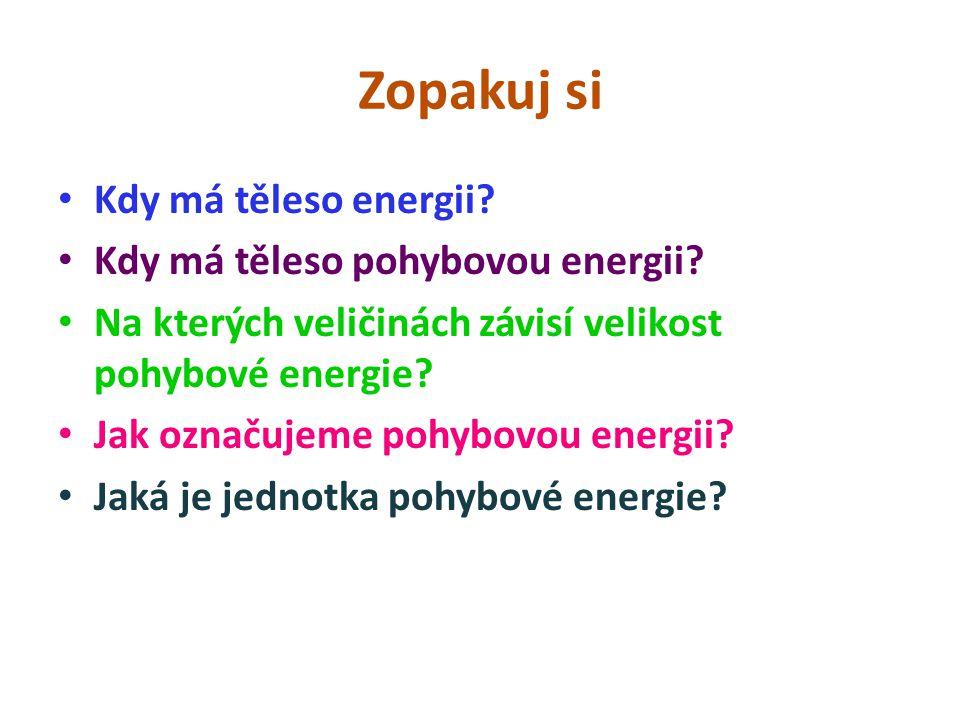 Zopakuj si Kdy má těleso energii. Kdy má těleso pohybovou energii.