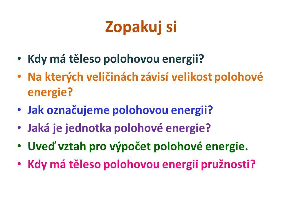 Zopakuj si Kdy má těleso polohovou energii. Na kterých veličinách závisí velikost polohové energie.
