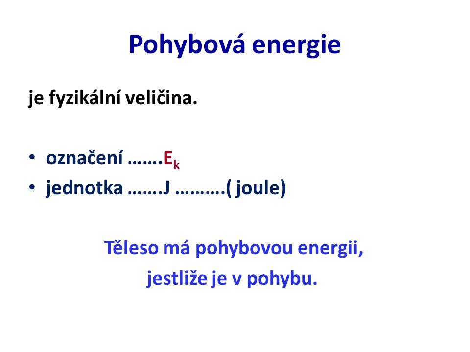 Pohybová energie je fyzikální veličina.