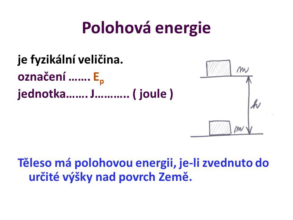 Polohová energie je fyzikální veličina. označení …….