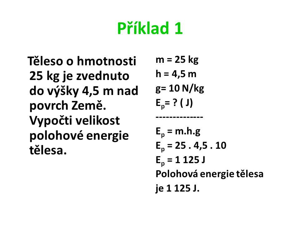 Příklad 1 Těleso o hmotnosti 25 kg je zvednuto do výšky 4,5 m nad povrch Země.