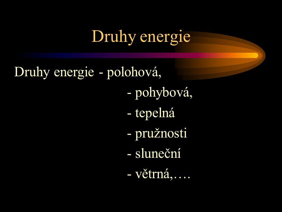 Druhy energie Druhy energie - polohová, - pohybová, - tepelná - pružnosti - sluneční - větrná,….