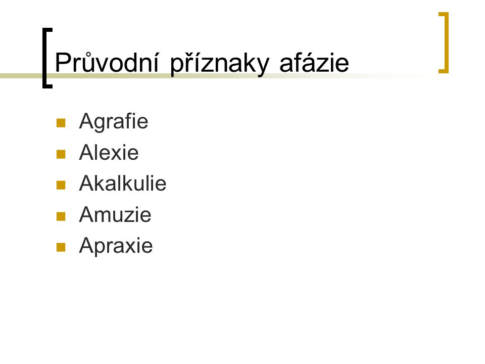 Průvodní příznaky afázie Agrafie Alexie Akalkulie Amuzie Apraxie