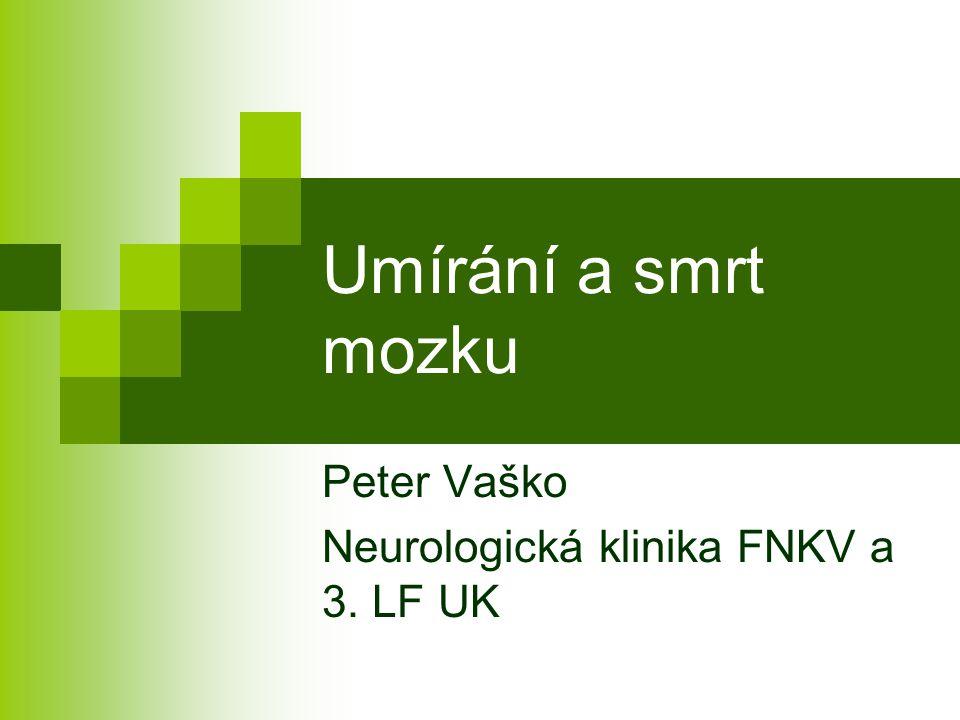 Umírání a smrt mozku Peter Vaško Neurologická klinika FNKV a 3. LF UK