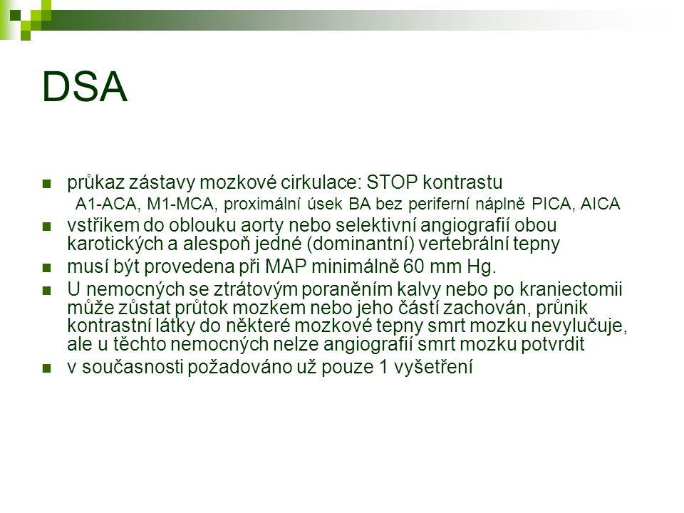 DSA průkaz zástavy mozkové cirkulace: STOP kontrastu A1-ACA, M1-MCA, proximální úsek BA bez periferní náplně PICA, AICA vstřikem do oblouku aorty nebo