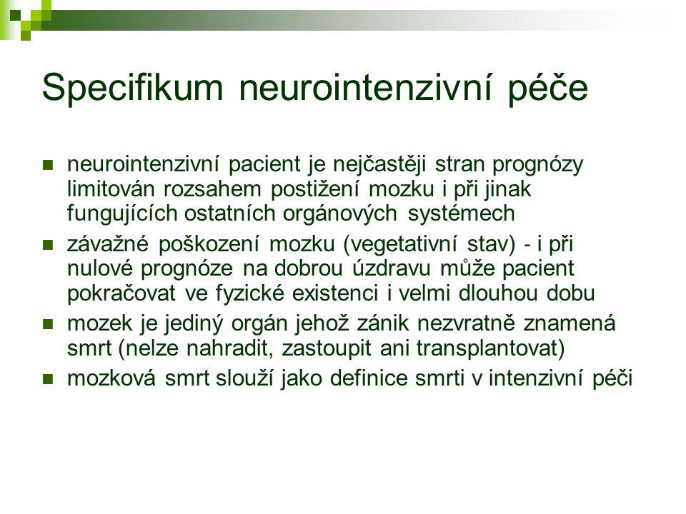 Specifikum neurointenzivní péče neurointenzivní pacient je nejčastěji stran prognózy limitován rozsahem postižení mozku i při jinak fungujících ostatn