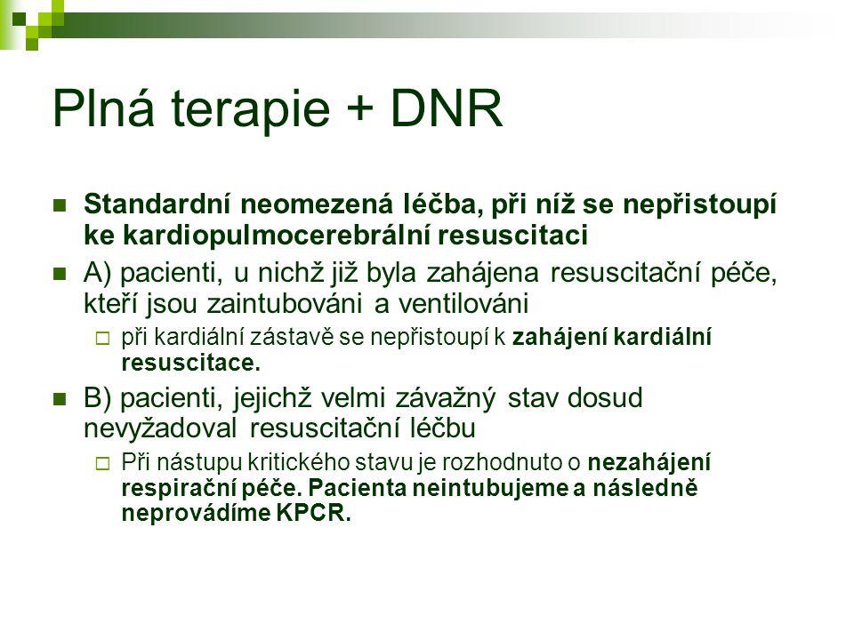 Plná terapie + DNR Standardní neomezená léčba, při níž se nepřistoupí ke kardiopulmocerebrální resuscitaci A) pacienti, u nichž již byla zahájena resu