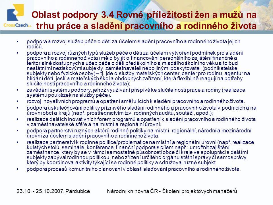 23.10. - 25.10.2007, PardubiceNárodní knihovna ČR - Školení projektových manažerů Oblast podpory 3.4 Rovné příležitosti žen a mužů na trhu práce a sla
