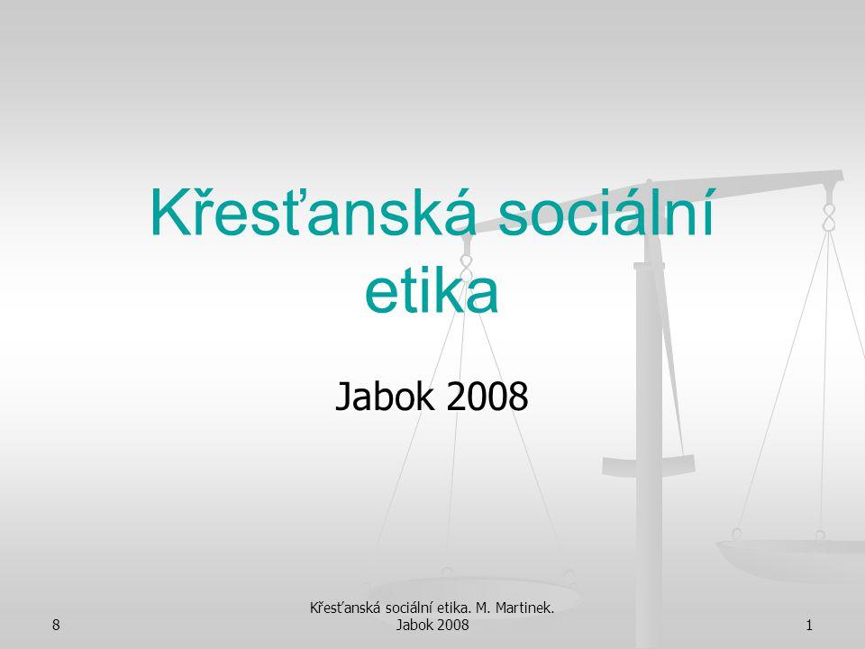 8 Křesťanská sociální etika. M. Martinek. Jabok 20081 Křesťanská sociální etika Jabok 2008