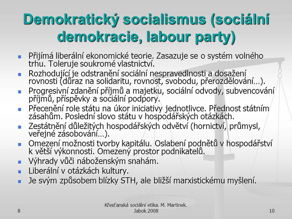 8 Křesťanská sociální etika. M. Martinek. Jabok 200810 Demokratický socialismus (sociální demokracie, labour party) Přijímá liberální ekonomické teori