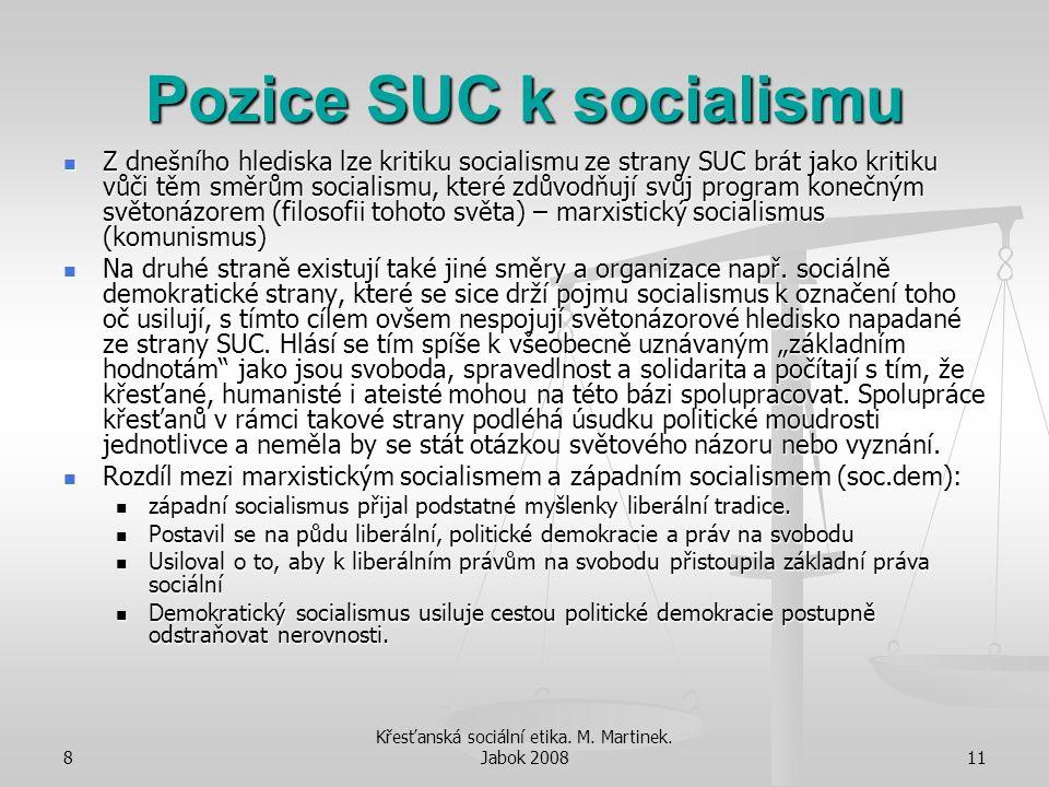 8 Křesťanská sociální etika. M. Martinek. Jabok 200811 Pozice SUC k socialismu Z dnešního hlediska lze kritiku socialismu ze strany SUC brát jako krit