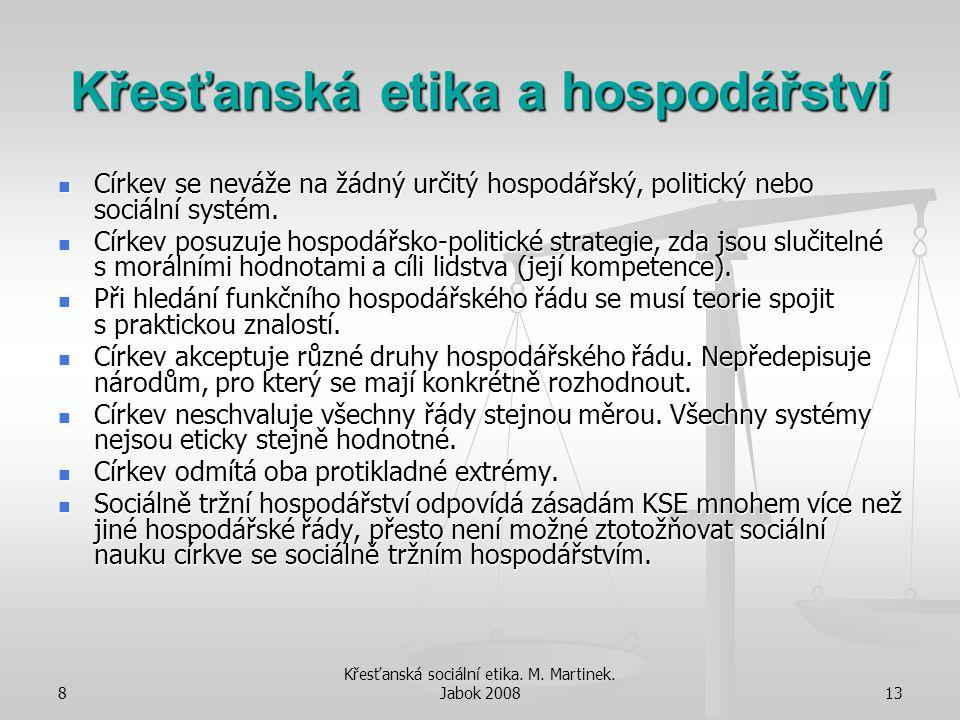 8 Křesťanská sociální etika. M. Martinek. Jabok 200813 Křesťanská etika a hospodářství Církev se neváže na žádný určitý hospodářský, politický nebo so