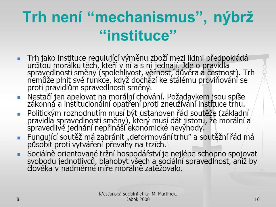 """8 Křesťanská sociální etika. M. Martinek. Jabok 200816 Trh není """"mechanismus"""", nýbrž """"instituce"""" Trh jako instituce regulující výměnu zboží mezi lidmi"""