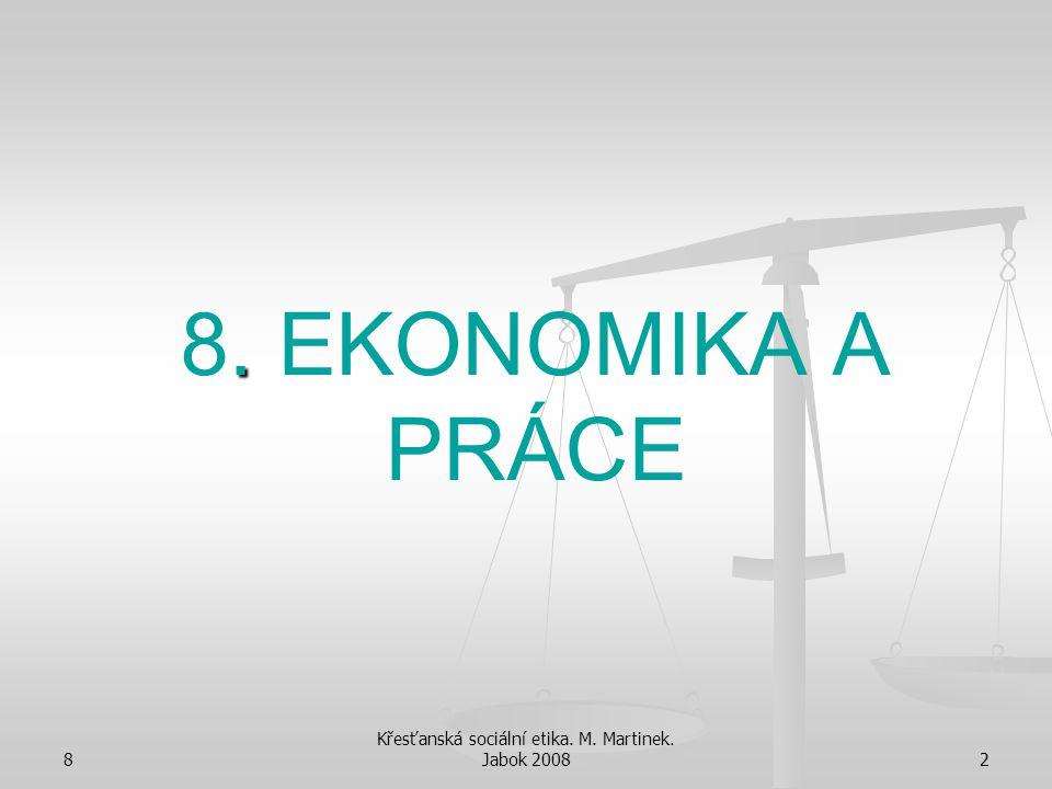 8 Křesťanská sociální etika. M. Martinek. Jabok 20082. 8. EKONOMIKA A PRÁCE