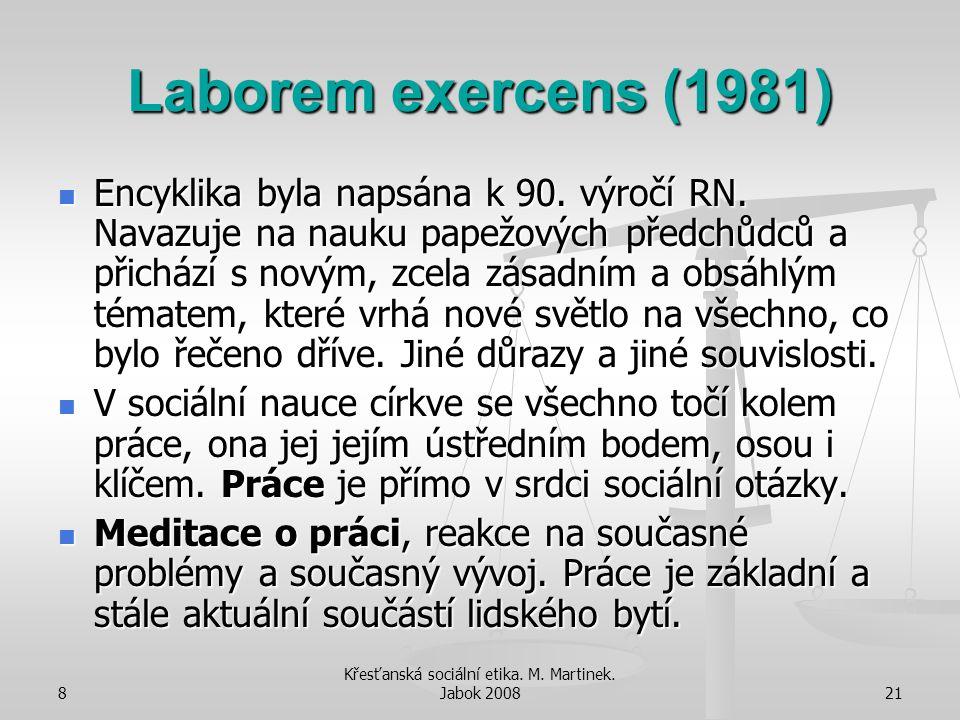 8 Křesťanská sociální etika. M. Martinek. Jabok 200821 Laborem exercens (1981) Encyklika byla napsána k 90. výročí RN. Navazuje na nauku papežových př