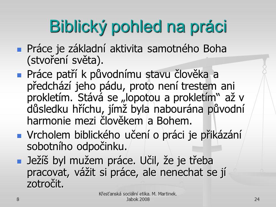8 Křesťanská sociální etika. M. Martinek. Jabok 200824 Biblický pohled na práci Práce je základní aktivita samotného Boha (stvoření světa). Práce je z