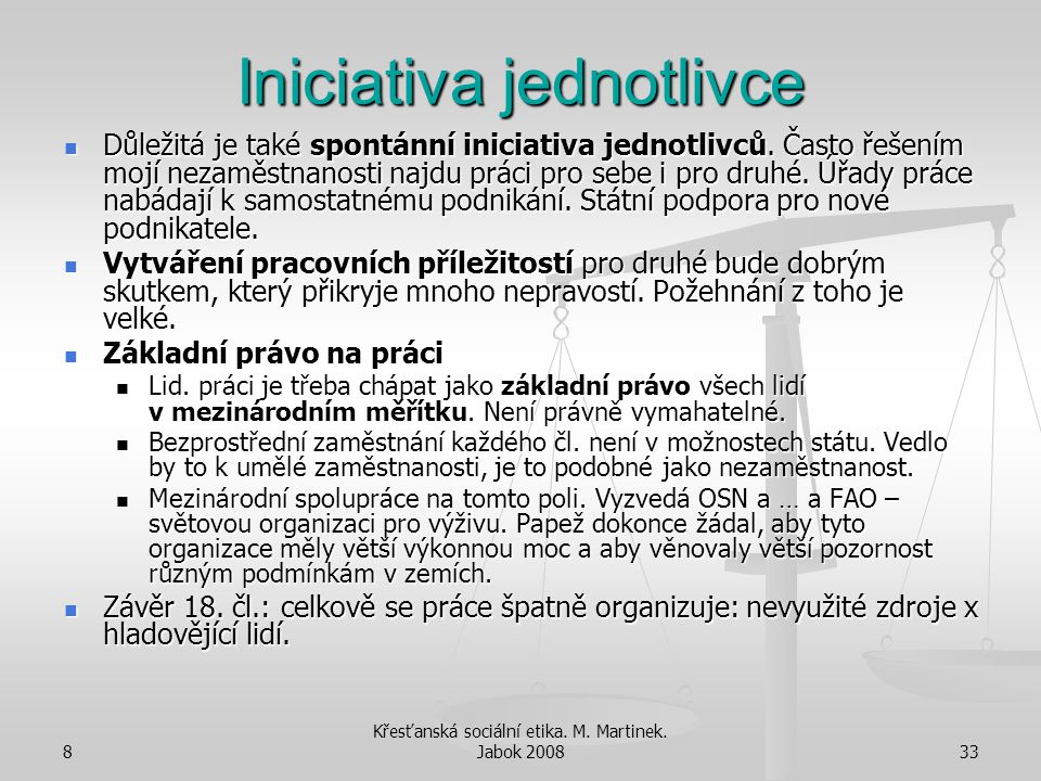 8 Křesťanská sociální etika. M. Martinek. Jabok 200833 Iniciativa jednotlivce Důležitá je také spontánní iniciativa jednotlivců. Často řešením mojí ne